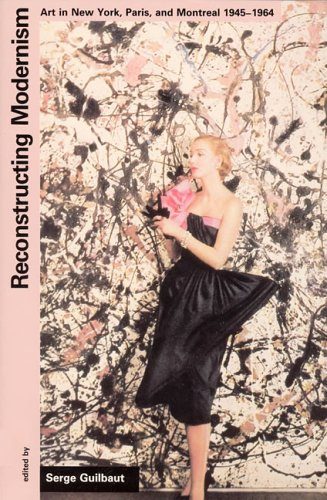 9780262570923: Reconstructing Modernism: Art in New York, Paris, and Montreal 1945-1964