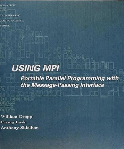 Using MPI: Portable Parallel Programming with the: Gropp, W. et