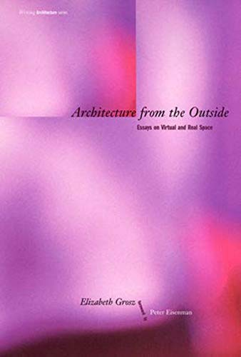 9780262571494: Architecture from the Outside: Essays on Virtual and Real Space (Writing Architecture)