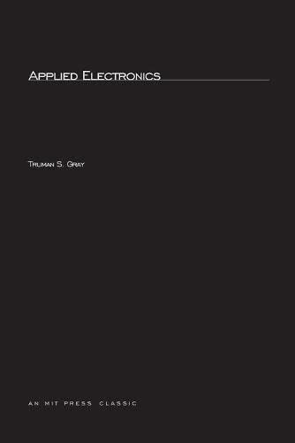 Applied Electronics: A First Course in Electronics,: Truman S. Gray