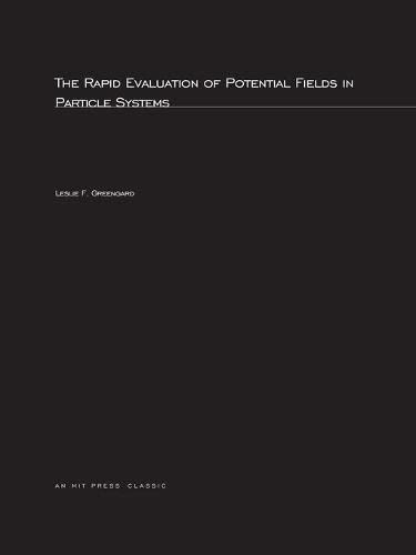 The Rapid Evaluation of Potential Fields in Particle Systems (ACM Distinguished Dissertations; 1987...