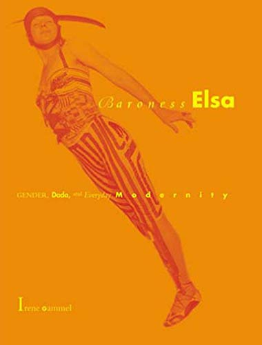9780262572156: Baroness Elsa: Gender, Dada, and Everyday Modernity : A Cultural Biography