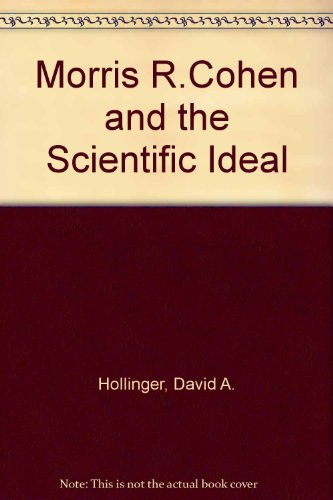 Morris R. Cohen and the Scientific Ideal: Hollinger, David A.