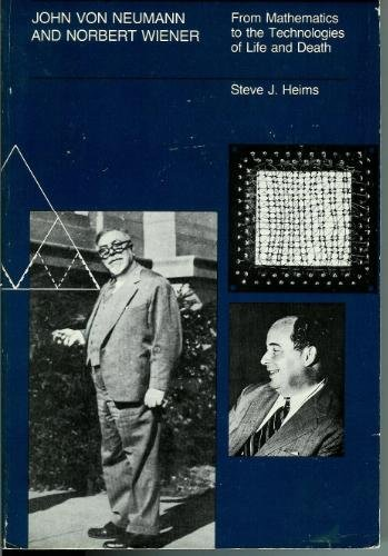 John Von Neumann and Norbert Wiener: From Mathematics to the Technologies of Life and Death (...