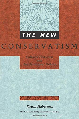 9780262581073: The New Conservatism: Cultural Criticism and the Historians' Debate (Studies in Contemporary German Social Thought)