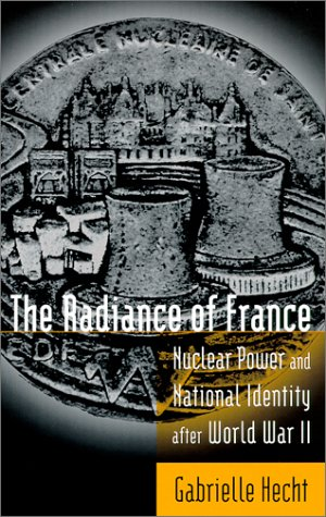 9780262581967: The Radiance of France: Nuclear Power and National Identity After World War II