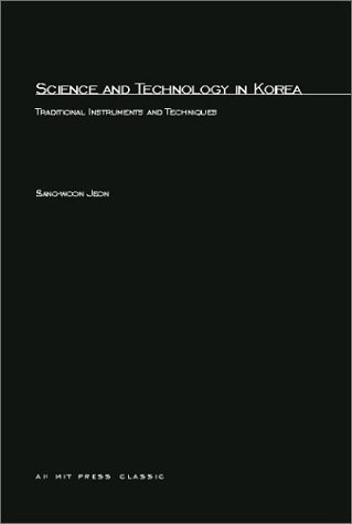 Science and Technology in Korea: Traditional Instruments and Techniques (MIT Press Classics): Jeon,...