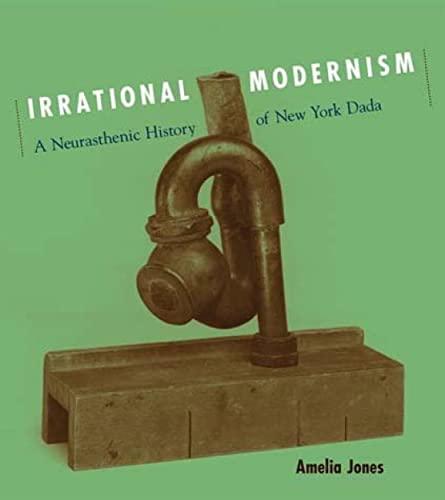 9780262600668: Irrational Modernism: A Neurasthenic History of New York Dada