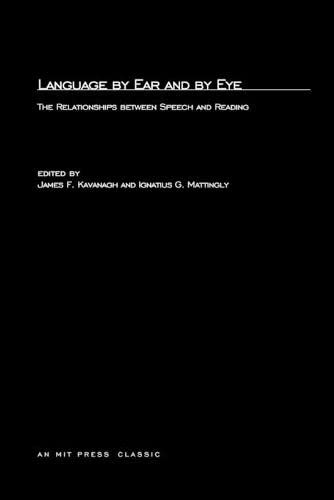 Language by Ear and by Eye : The Relationship Between Speech and Reading: James F. Kavanagh and ...