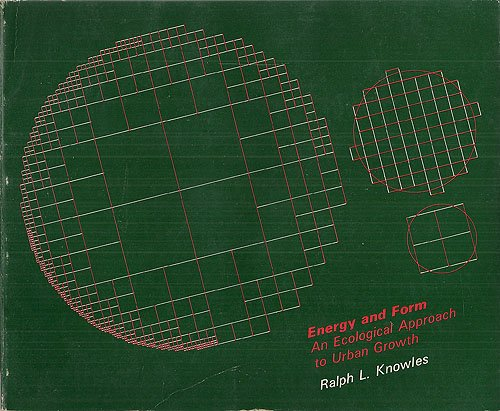 Energy and Form: An Ecological Approach to: Ralph L. Knowles