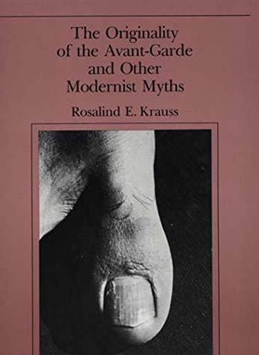 The Originality of the Avant-Garde and Other Modernist Myths (The MIT Press) (9780262610469) by Rosalind E. Krauss
