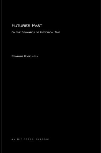 9780262610681: Futures Past: On the Semantics of Historical Time