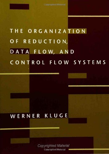 The Organization of Reduction, Data Flow, and Control Flow Systems (Computer Systems): Kluge, ...