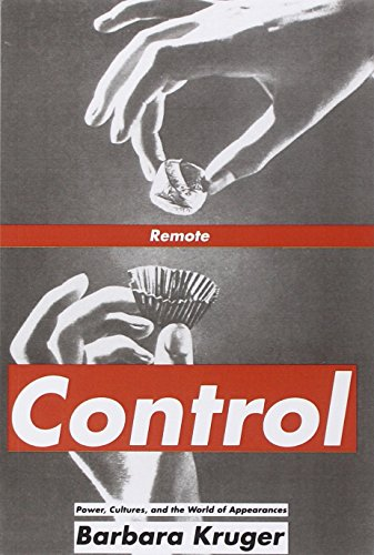 Remote Control: Power, Cultures, and the World of Appearances (0262611066) by Barbara Kruger