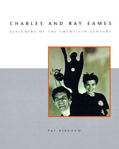 Charles and Ray Eames: Designers of the Twentieth Century: Pat Kirkham