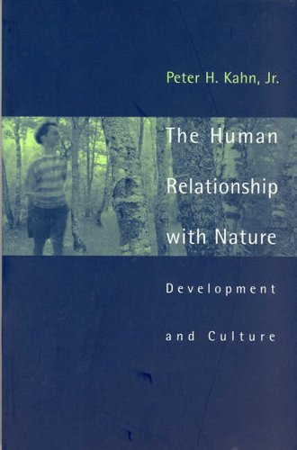 The Human Relationship with Nature: Development and Culture: Kahn Jr., Peter H.