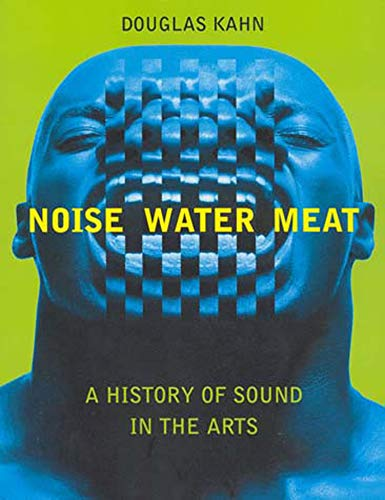 9780262611725: Noise, Water, Meat: A History of Sound in the Arts