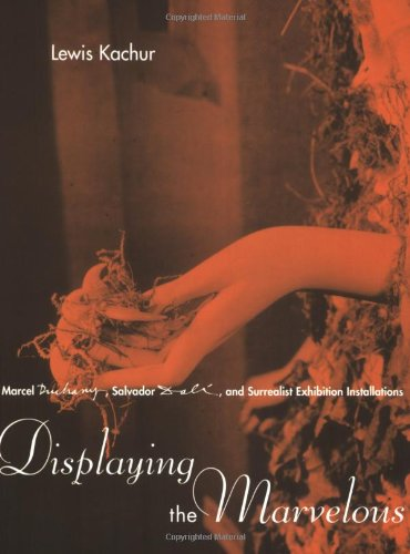 9780262611824: Kachur, L: Displaying the Marvelous: Marcel Duchamp, Salvador Dali and Surrealist Exhibition Installations (The MIT Press)