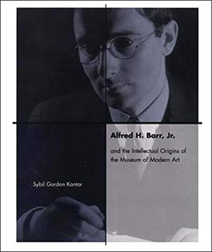 9780262611961: Alfred H. Barr, Jr. and the Intellectual Origins of the Museum of Modern Art