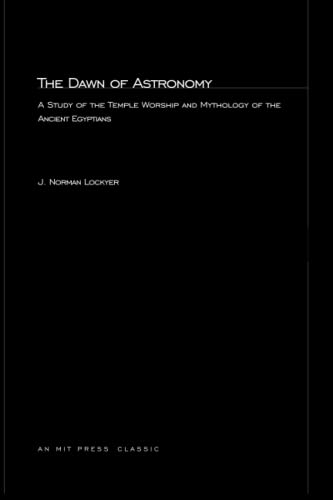 9780262620031: The Dawn of Astronomy: A Study of the Temple Worship and Mythology of the Ancient Egyptians (MIT Press)