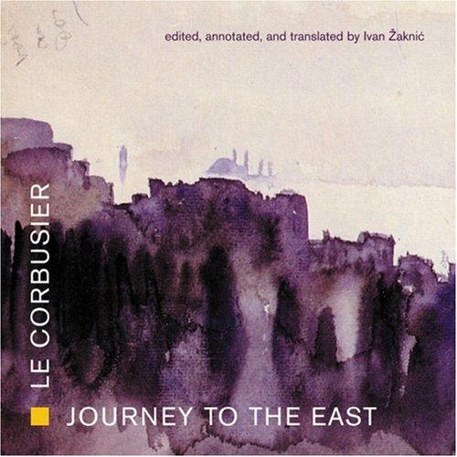 Journey to the East.: Le Corbusier (Charles-Edouard Jeanneret ] & Zaknik, Ivan (ed)