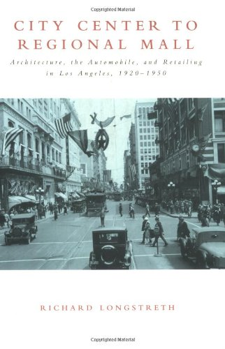 9780262621250: City Center to Regional Mall: Architecture, the Automobile, and Retailing in Los Angeles, 1920-1950
