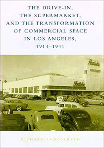 9780262621427: The Drive-In, the Supermarket, and the Transformation of Commercial Space in Los Angeles, 1914-1941
