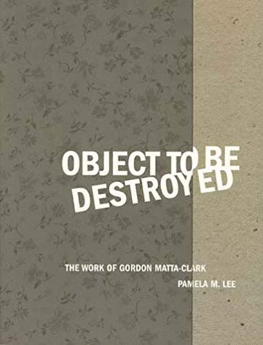 9780262621564: Object to Be Destroyed: The Work of Gordon Matta-Clark