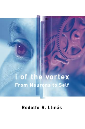 I of the Vortex: From Neurons to Self: Rodolfo R. Llinas