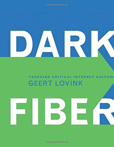 9780262621809: Dark Fiber: Tracking Critical Internet Culture (Electronic Culture: History, Theory, and Practice)