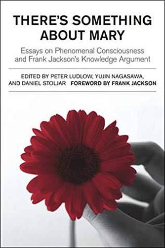 9780262621892: There's Something About Mary - Essays on Phenomenal Consciousness and Frank Jackson's Knowledge Argument