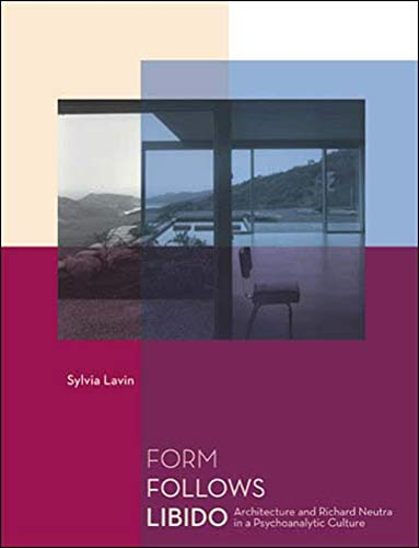 9780262622134: Form Follows Libido: Architecture and Richard Neutra in a Psychoanalytic Culture