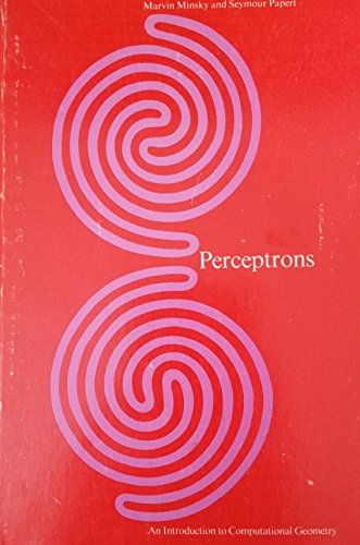Perceptrons: An Introduction to Computational Geometry (0262630222) by Marvin Minsky; Seymour Papert