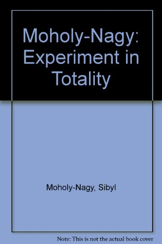 9780262630429: Moholy-Nagy: Experiment in Totality