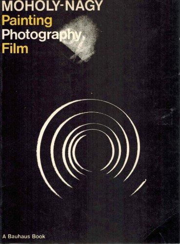 Painting, Photography, and Film: Moholy-Nagy, Laszlo