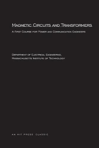 9780262630634: Magnetic Circuits and Transformers: A First Course for Power and Communication Engineers (Principles of Electrical Engineering Series)