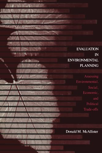 Evaluation in Environmental Planning: Assessing Environmental, Social, Economic, and Political ...