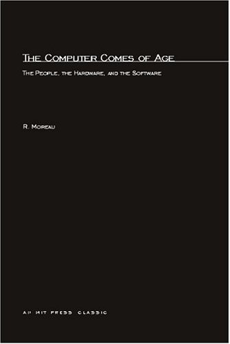 The Computer Comes of Age: The People, the Hardware, and the Software: Moreau, R.