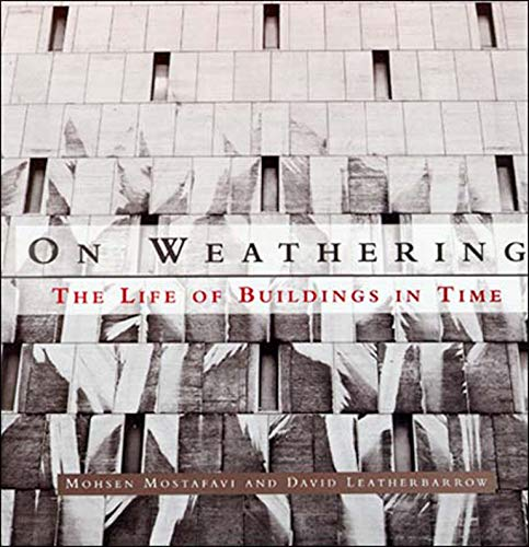 On Weathering: The Life of Buildings in Time (9780262631440) by Mohsen Mostafavi; David Leatherbarrow