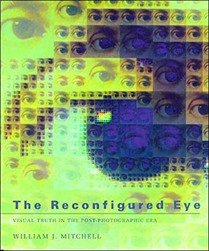 9780262631600: Reconfigured Eye: Visual Truth in the Post-photographic Era (The Reconfigured Eye)