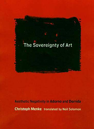 9780262631952: The Sovereignty Of Art: Aesthetic Negativity in Adorno and Derrida (Studies in Contemporary German Social Thought)