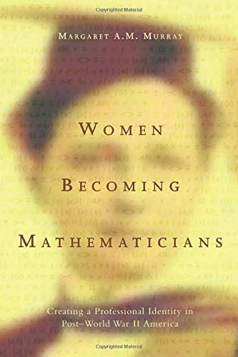 9780262632461: Women Becoming Mathematicians: Creating a Professional Identity in Post-World War II America