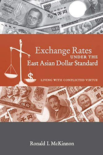 Exchange rates under the East Asian dollar standard : living with conflicted virtue.: McKinnon, ...