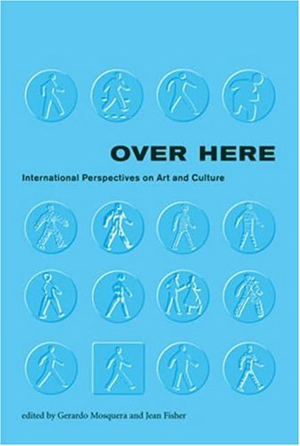 9780262633468: Over Here: International Perspectives on Art and Culture (Documentary Sources in Contemporary Art)