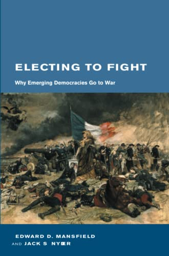 Electing to fight : why emerging democracies go to war.: Mansfield, Edward D. & Jack Snyder.