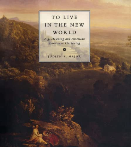 9780262633604: To Live in the New World: A. J. Downing and American Landscape Gardening (MIT Press)