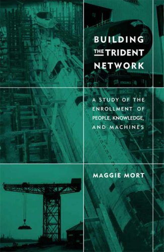 9780262633628: Building the Trident Network: A Study of the Enrollment of People, Knowledge, and Machines (Inside Technology)
