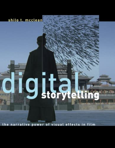Digital Storytelling: The Narrative Power of Visual Effects in Film: McClean, Shilo T.