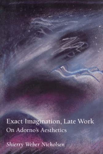 9780262640404: Exact Imagination, Late Work: On Adorno's Aesthetics (Studies in Contemporary German Social Thought)