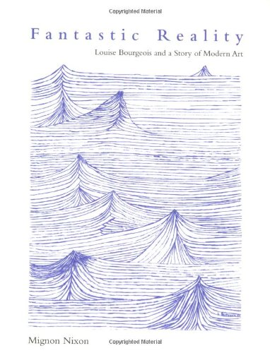 Fantastic Reality: Louise Bourgeois and a Story: Mignon Nixon